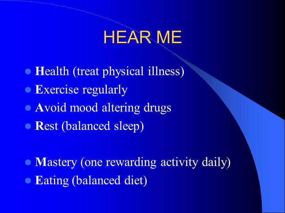 HEAR ME Health (treat physical illness) Exercise regularly