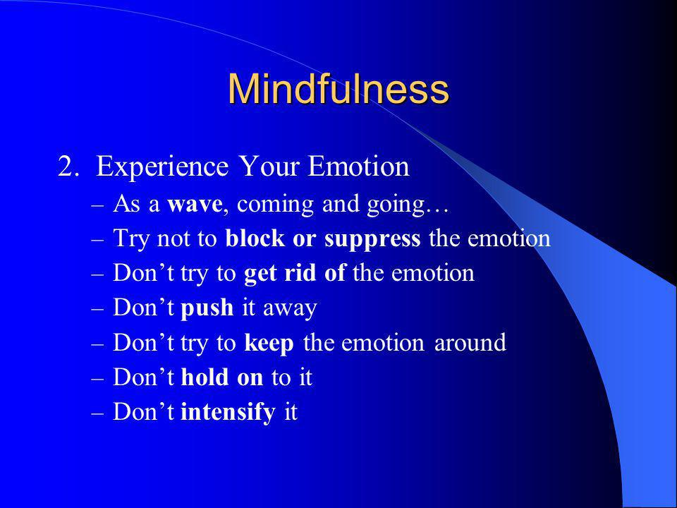 Mindfulness 2. Experience Your Emotion As a wave, coming and going…