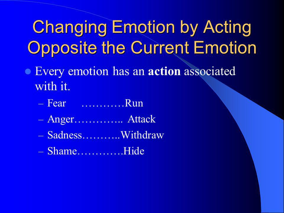 Changing Emotion by Acting Opposite the Current Emotion
