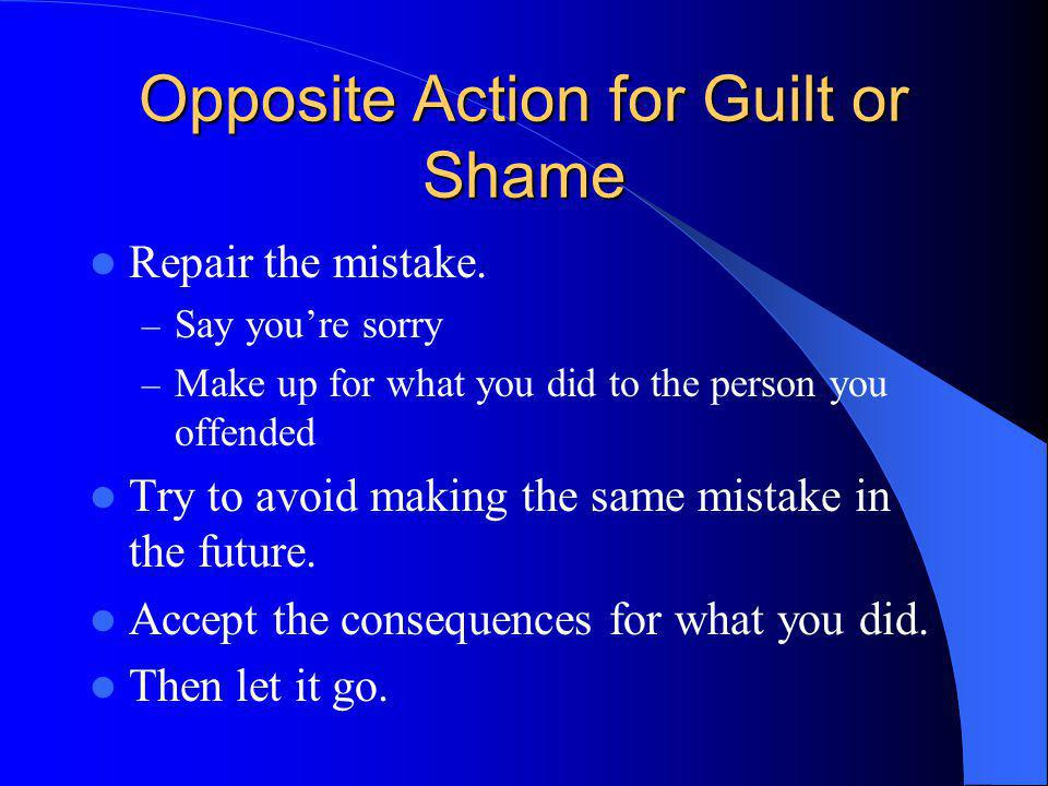 Opposite Action for Guilt or Shame