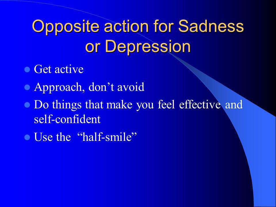 Opposite action for Sadness or Depression