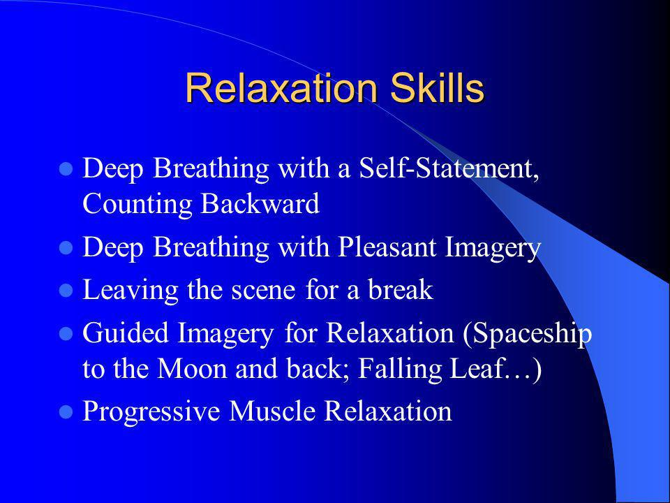 Relaxation Skills Deep Breathing with a Self-Statement, Counting Backward. Deep Breathing with Pleasant Imagery.