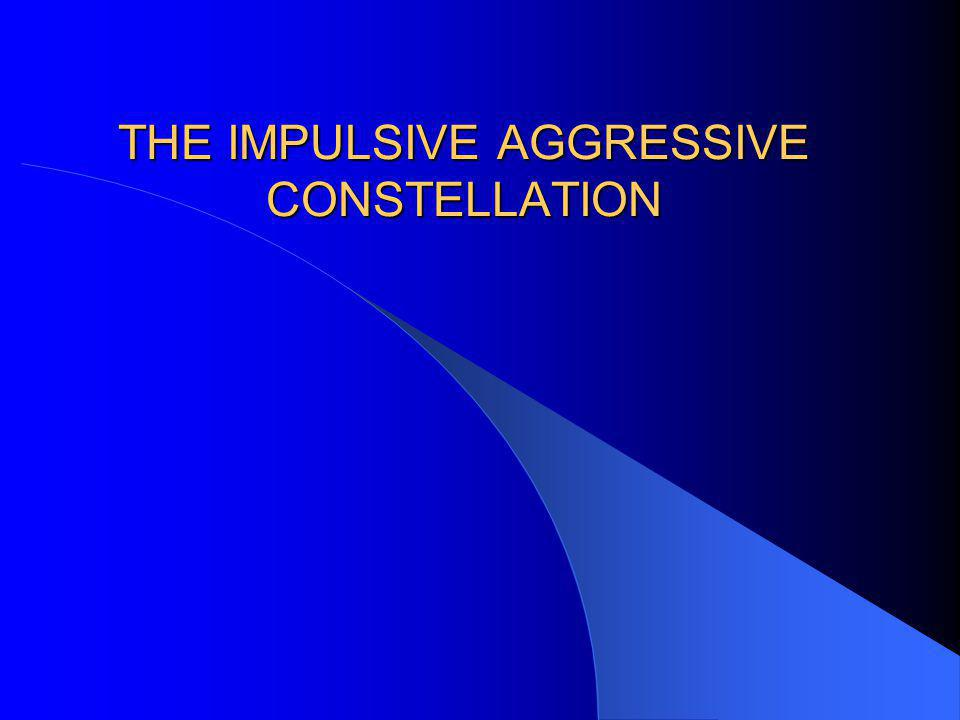 THE IMPULSIVE AGGRESSIVE CONSTELLATION