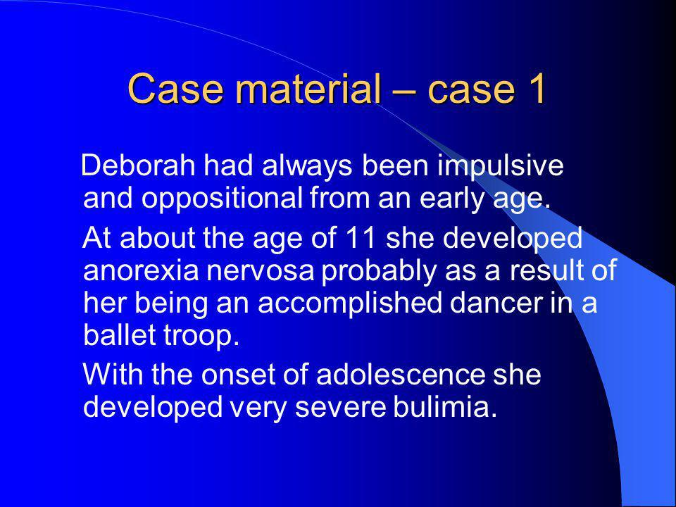 Case material – case 1 Deborah had always been impulsive and oppositional from an early age.