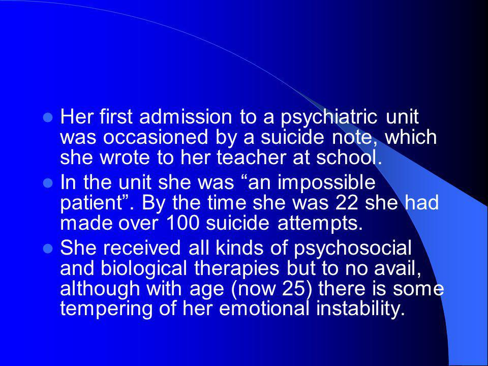 Her first admission to a psychiatric unit was occasioned by a suicide note, which she wrote to her teacher at school.