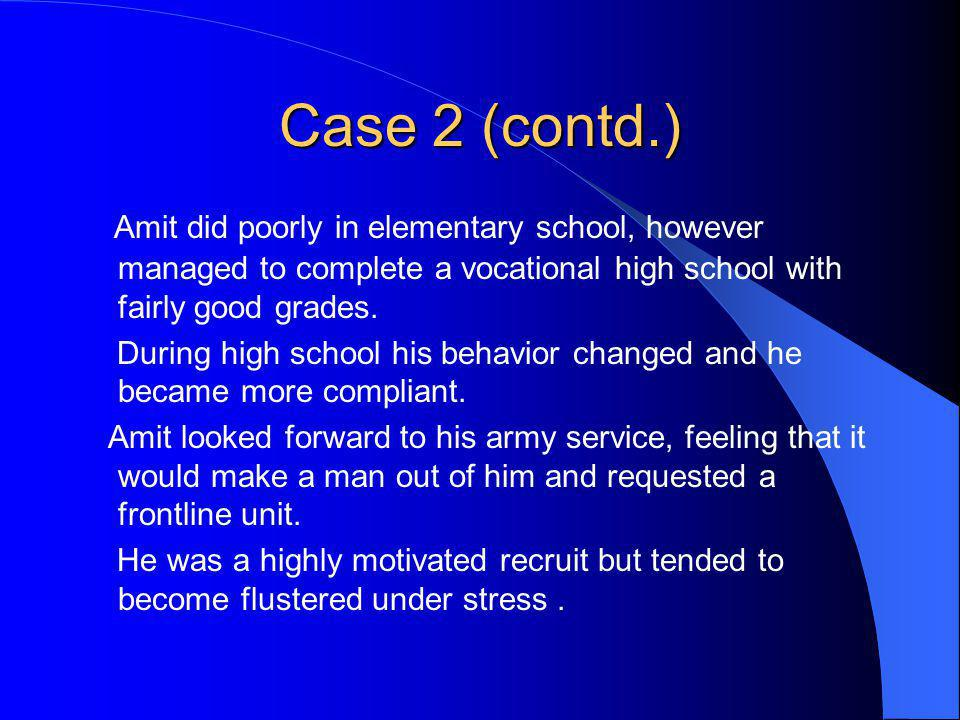 Case 2 (contd.) Amit did poorly in elementary school, however managed to complete a vocational high school with fairly good grades.