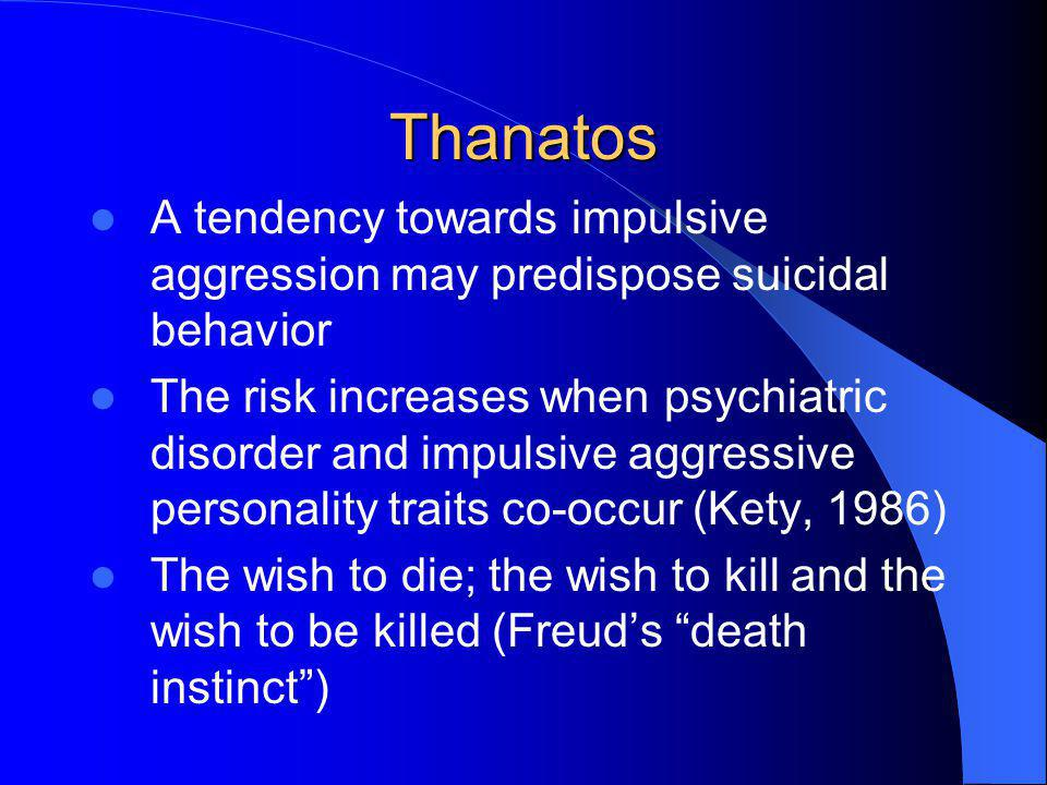 Thanatos A tendency towards impulsive aggression may predispose suicidal behavior.