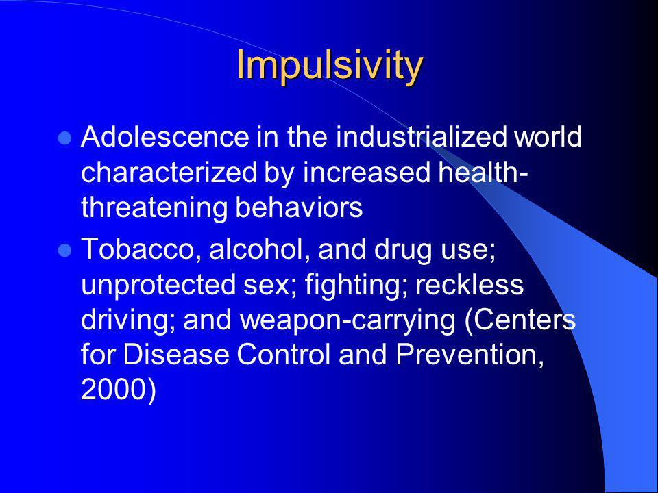 Impulsivity Adolescence in the industrialized world characterized by increased health-threatening behaviors.