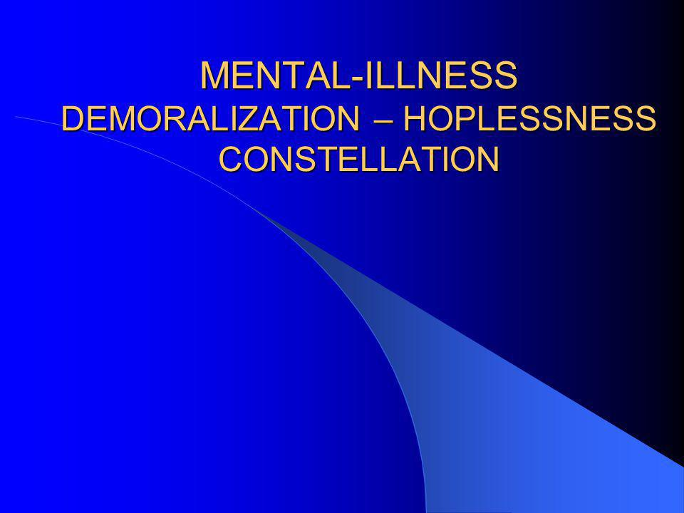 MENTAL-ILLNESS DEMORALIZATION – HOPLESSNESS CONSTELLATION