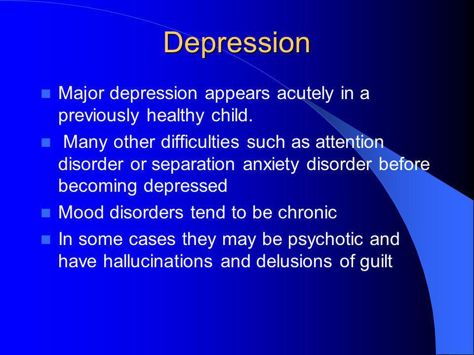 Depression Major depression appears acutely in a previously healthy child.