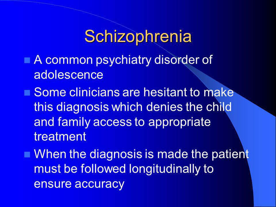 Schizophrenia A common psychiatry disorder of adolescence