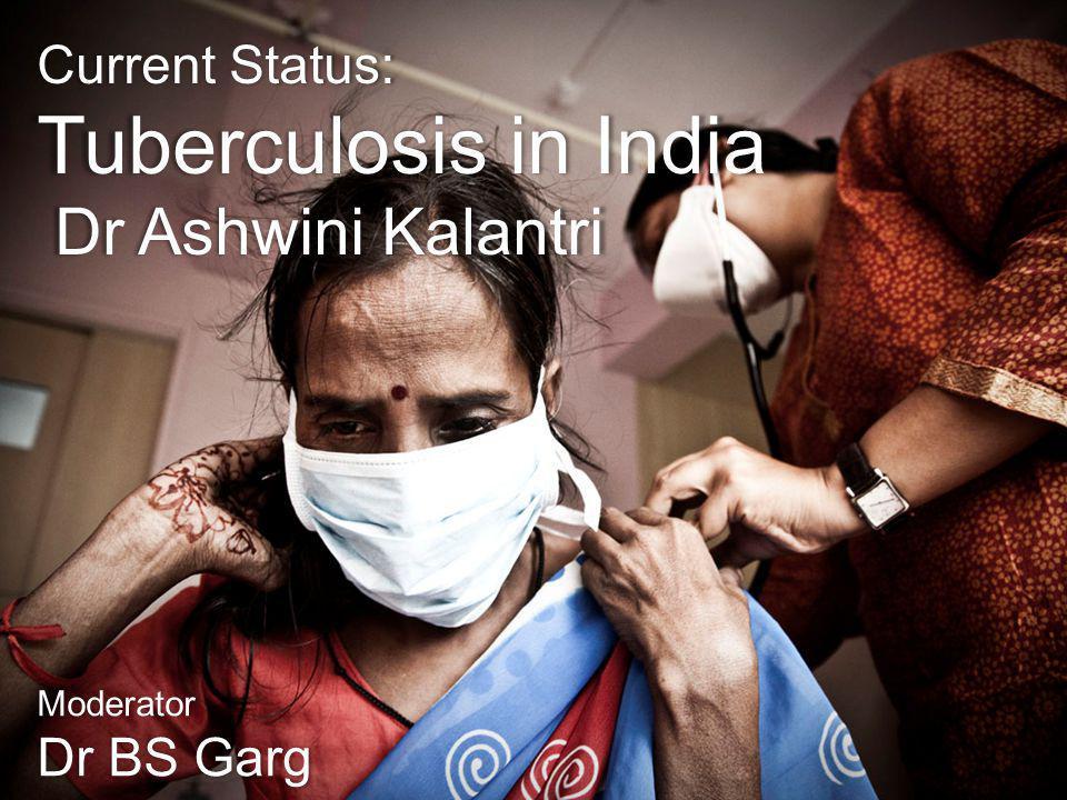 Tuberculosis in India Dr Ashwini Kalantri Current Status: Dr BS Garg