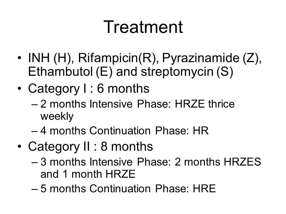 Treatment INH (H), Rifampicin(R), Pyrazinamide (Z), Ethambutol (E) and streptomycin (S) Category I : 6 months.