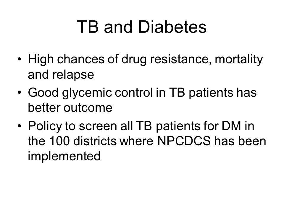 TB and Diabetes High chances of drug resistance, mortality and relapse