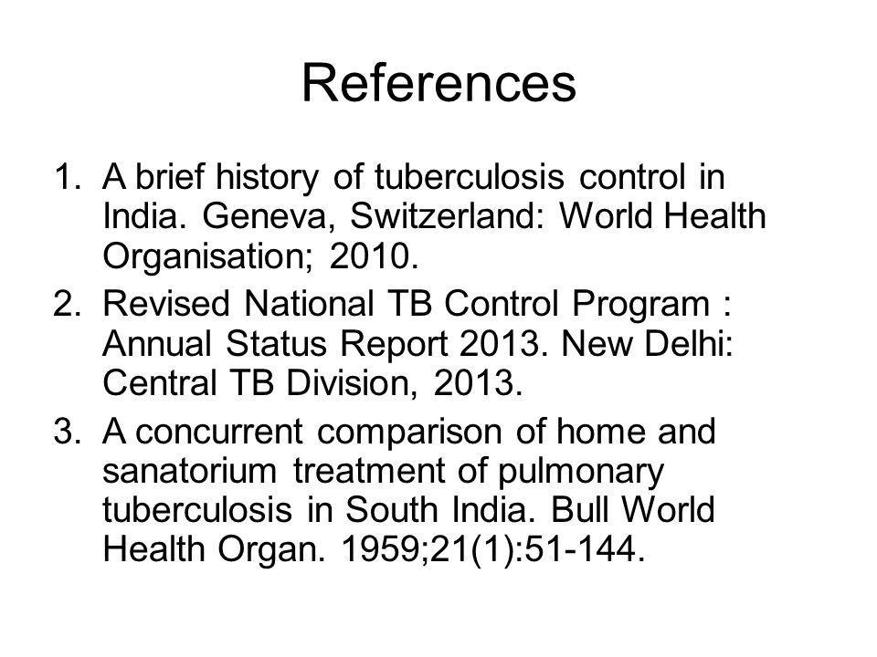 References A brief history of tuberculosis control in India. Geneva, Switzerland: World Health Organisation; 2010.