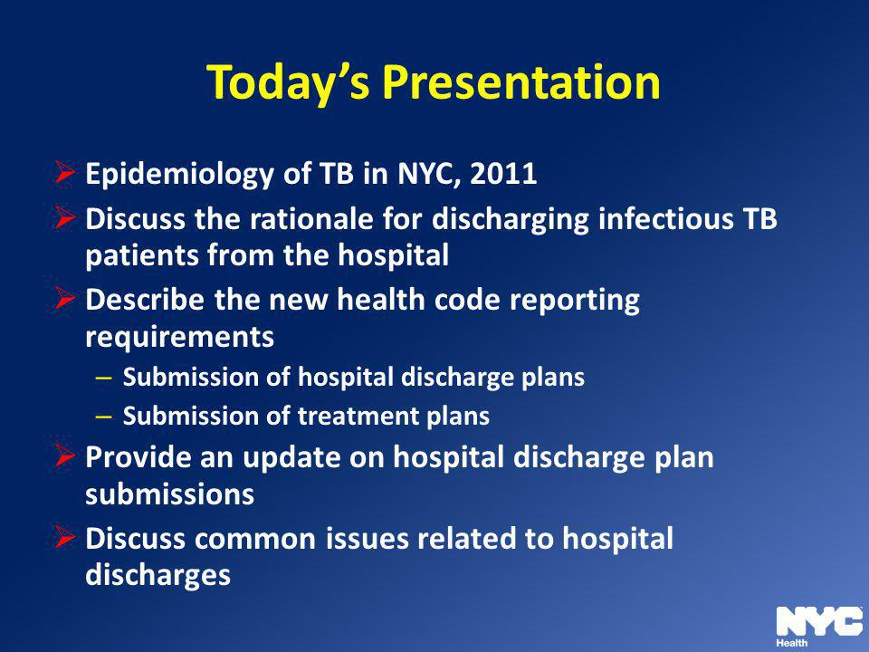 Today's Presentation Epidemiology of TB in NYC, 2011