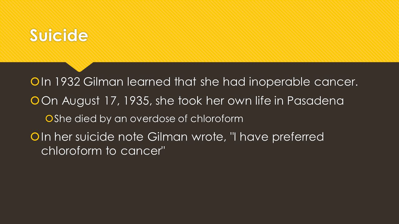 Suicide In 1932 Gilman learned that she had inoperable cancer.