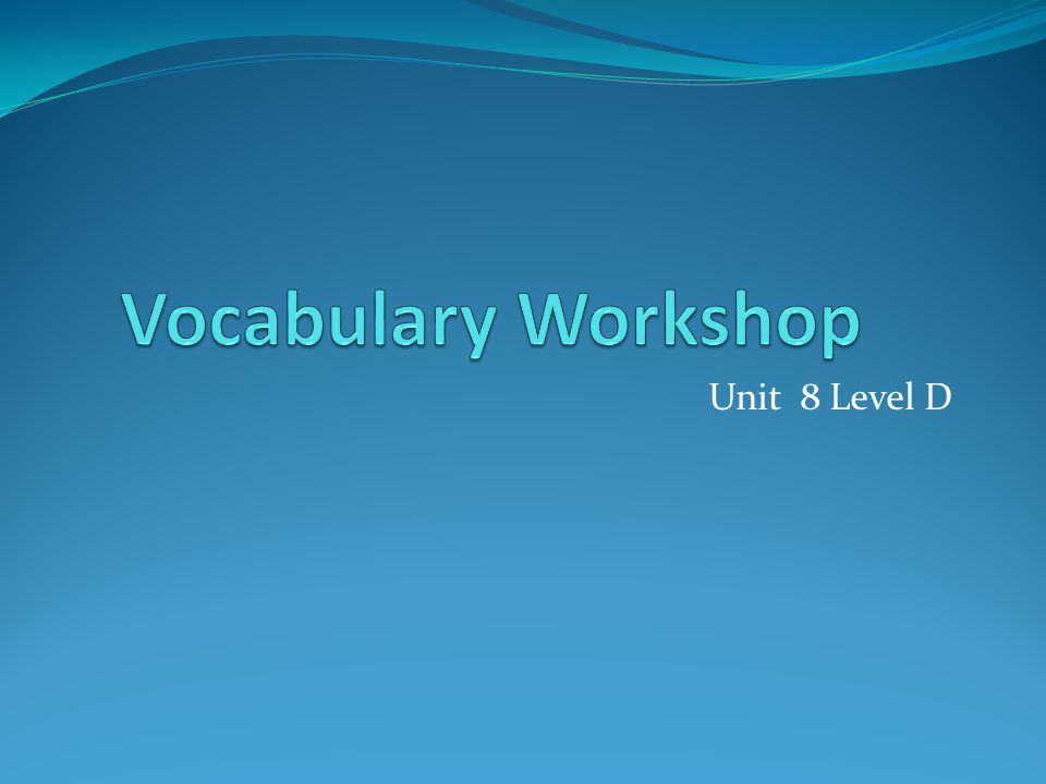 Vocabulary Workshop Unit 8 Level D