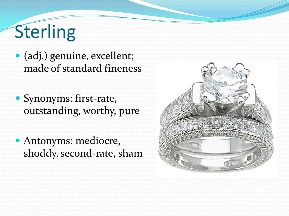 Sterling (adj.) genuine, excellent; made of standard fineness