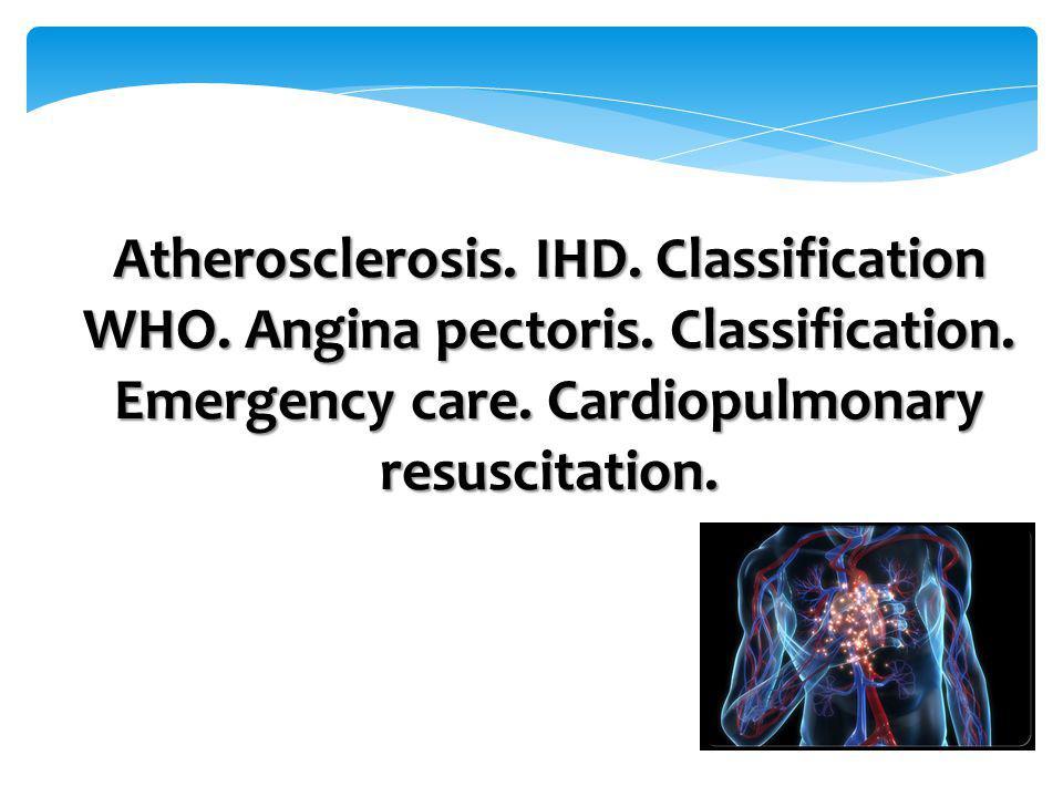 Atherosclerosis. IHD. Classification WHO. Angina pectoris