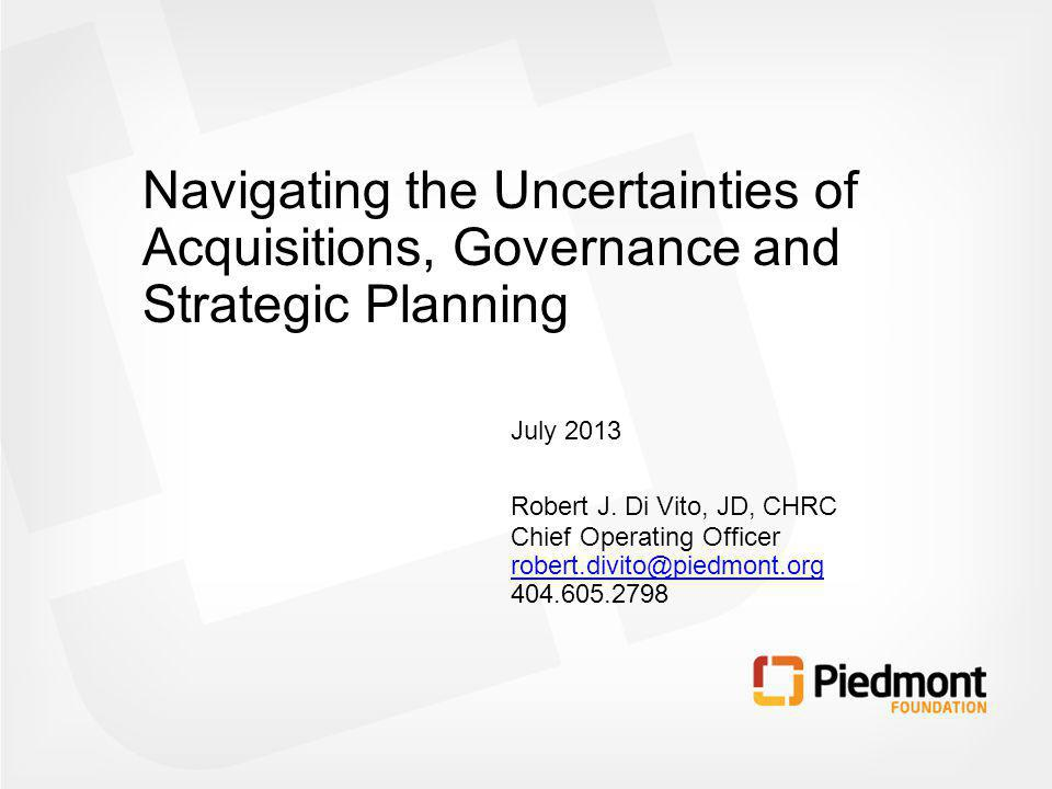 Navigating the Uncertainties of Acquisitions, Governance and Strategic Planning July 2013 Robert J.