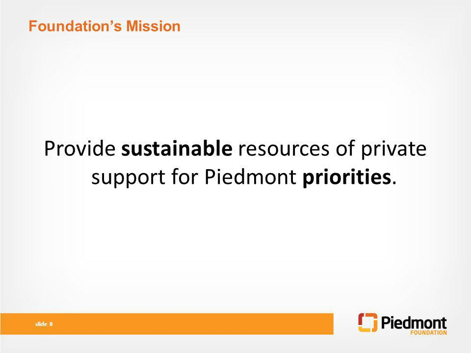 Foundation's Mission Provide sustainable resources of private support for Piedmont priorities.