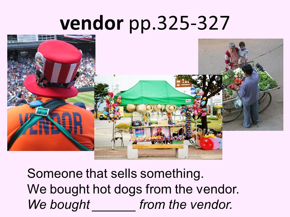 vendor pp.325-327 Someone that sells something.