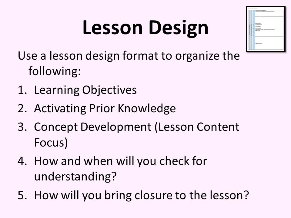 Lesson Design Use a lesson design format to organize the following: