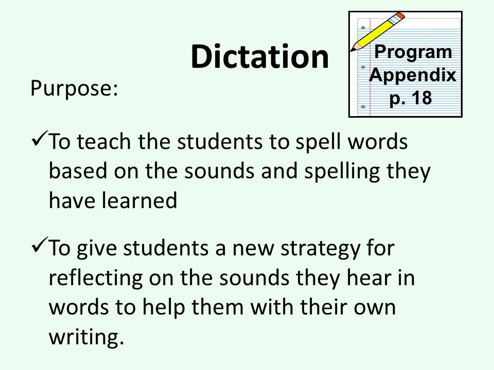 Dictation Program. Appendix. p. 18. Purpose: To teach the students to spell words based on the sounds and spelling they have learned.
