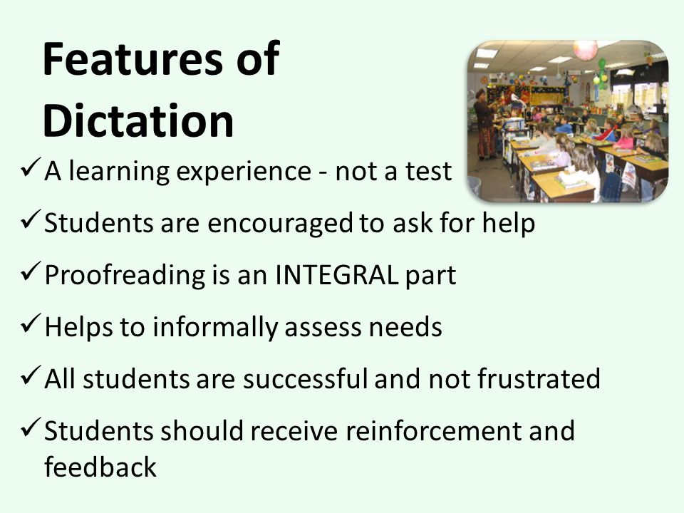 Features of Dictation A learning experience - not a test