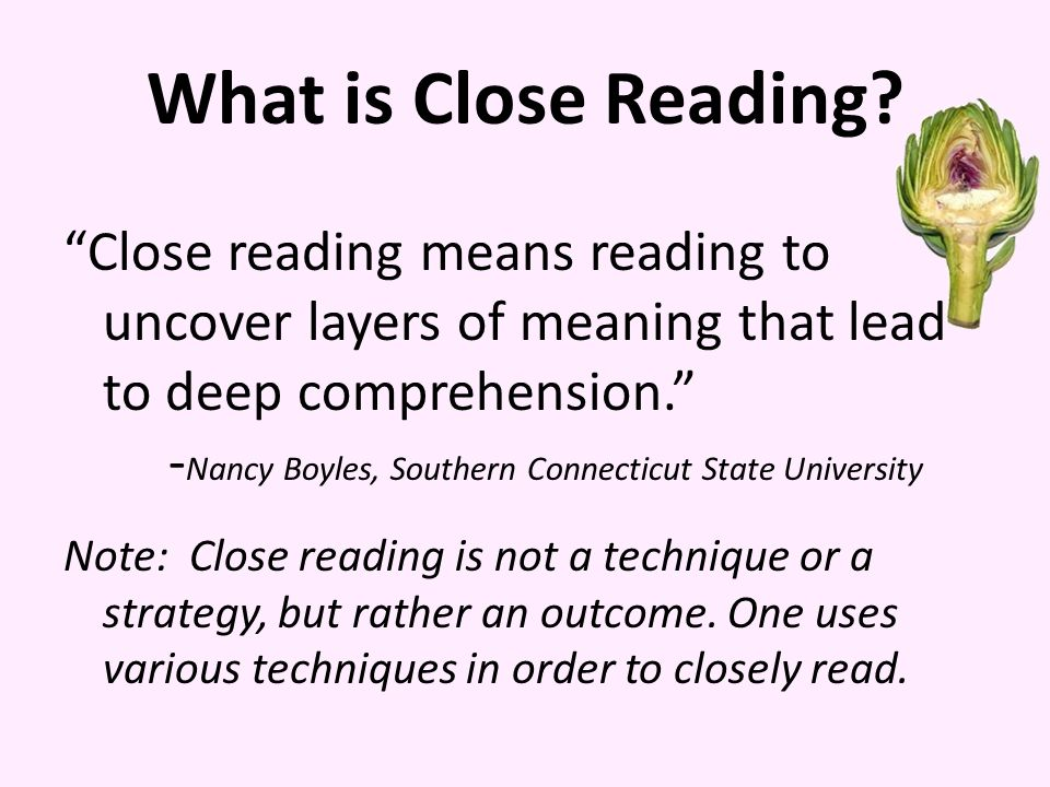 What is Close Reading Close reading means reading to uncover layers of meaning that lead to deep comprehension.