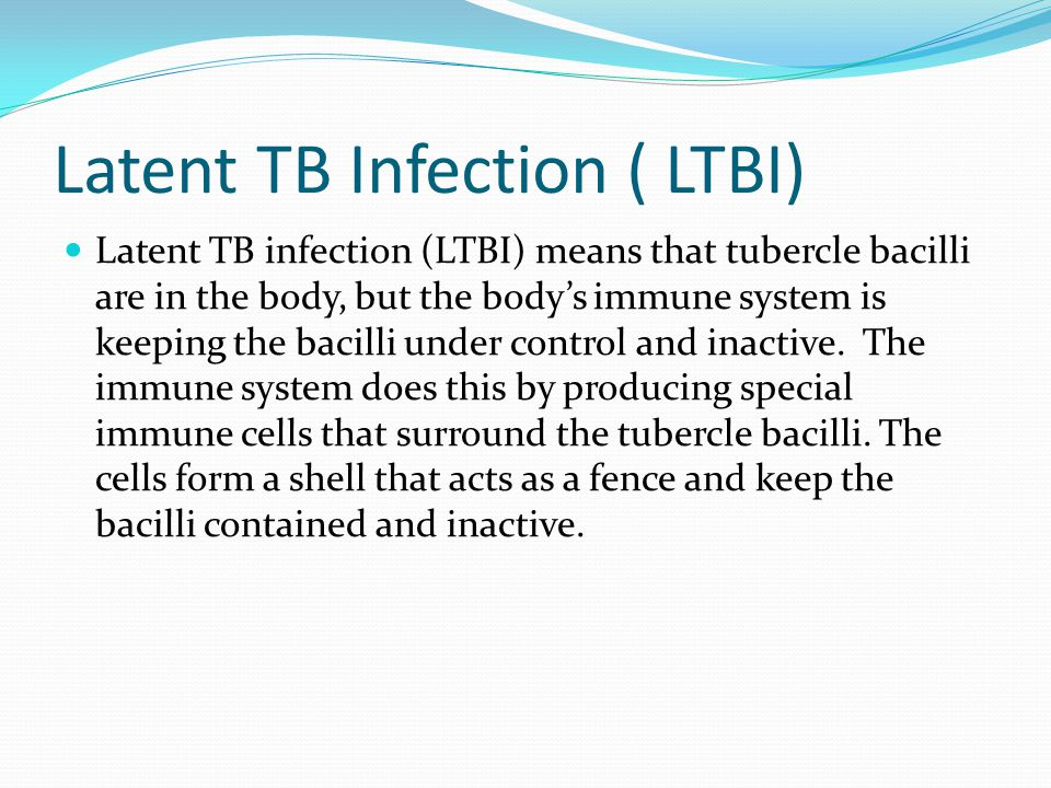 Latent TB Infection ( LTBI)
