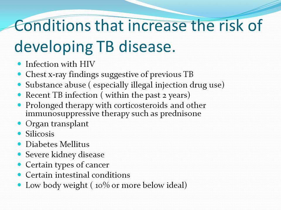 Conditions that increase the risk of developing TB disease.
