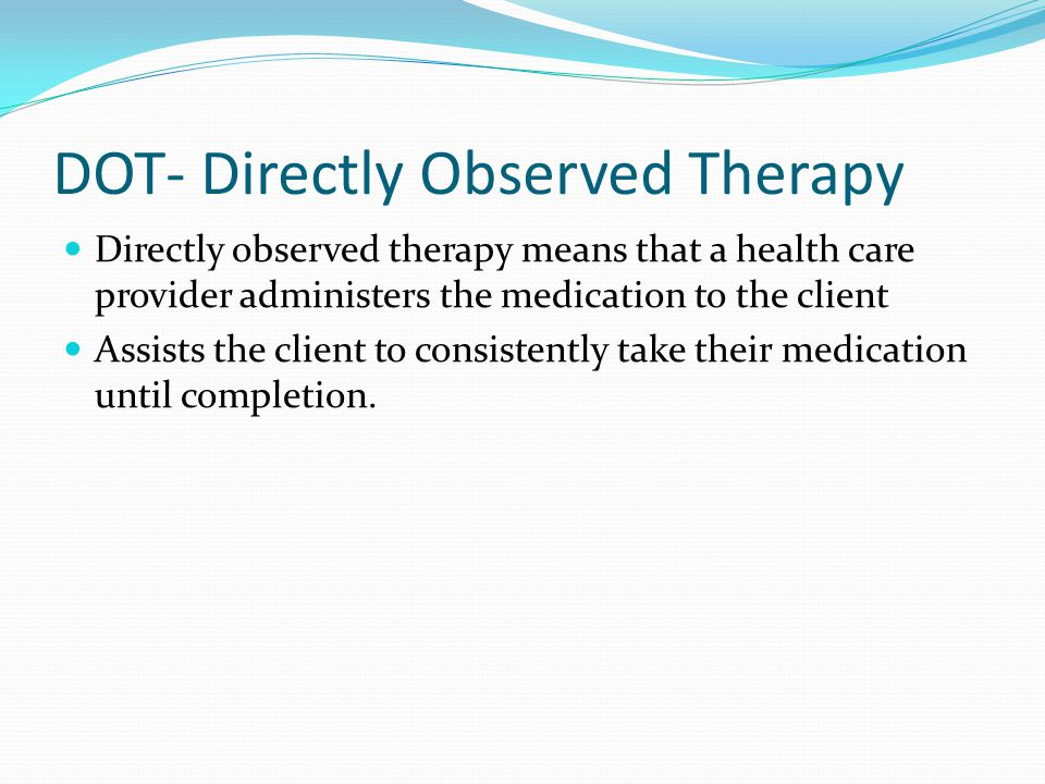 DOT- Directly Observed Therapy