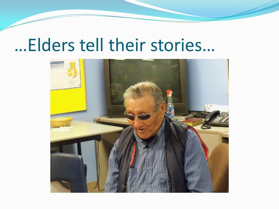 …Elders tell their stories…