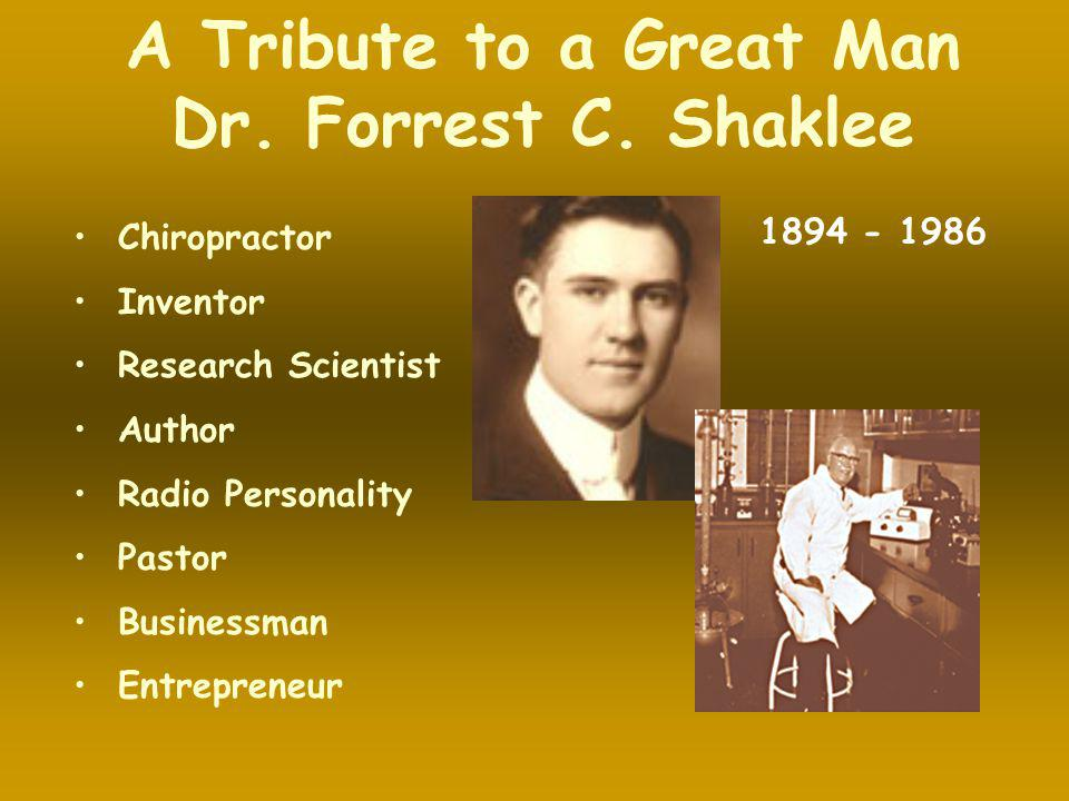 A Tribute to a Great Man Dr. Forrest C. Shaklee