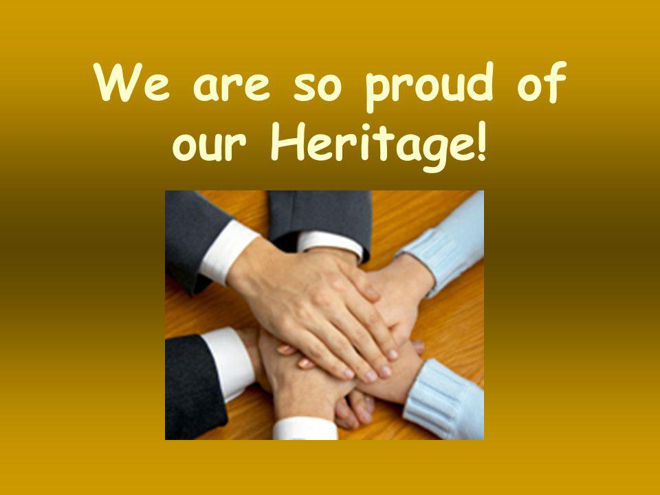 We are so proud of our Heritage!