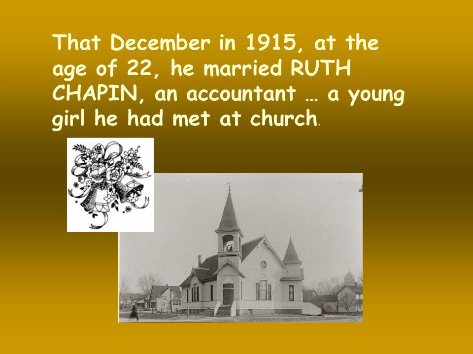 That December in 1915, at the age of 22, he married RUTH CHAPIN, an accountant … a young girl he had met at church.