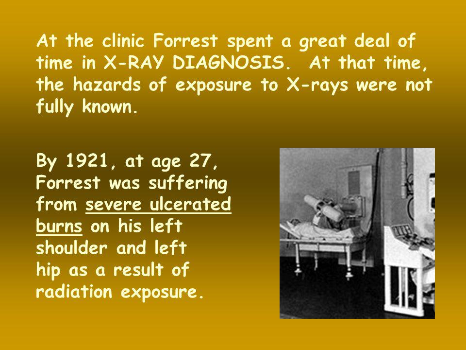 At the clinic Forrest spent a great deal of time in X-RAY DIAGNOSIS
