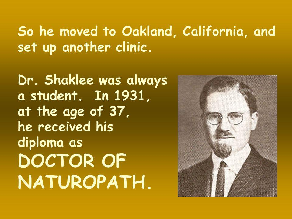 So he moved to Oakland, California, and set up another clinic.