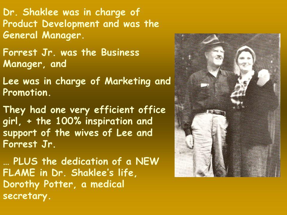 Dr. Shaklee was in charge of Product Development and was the General Manager.