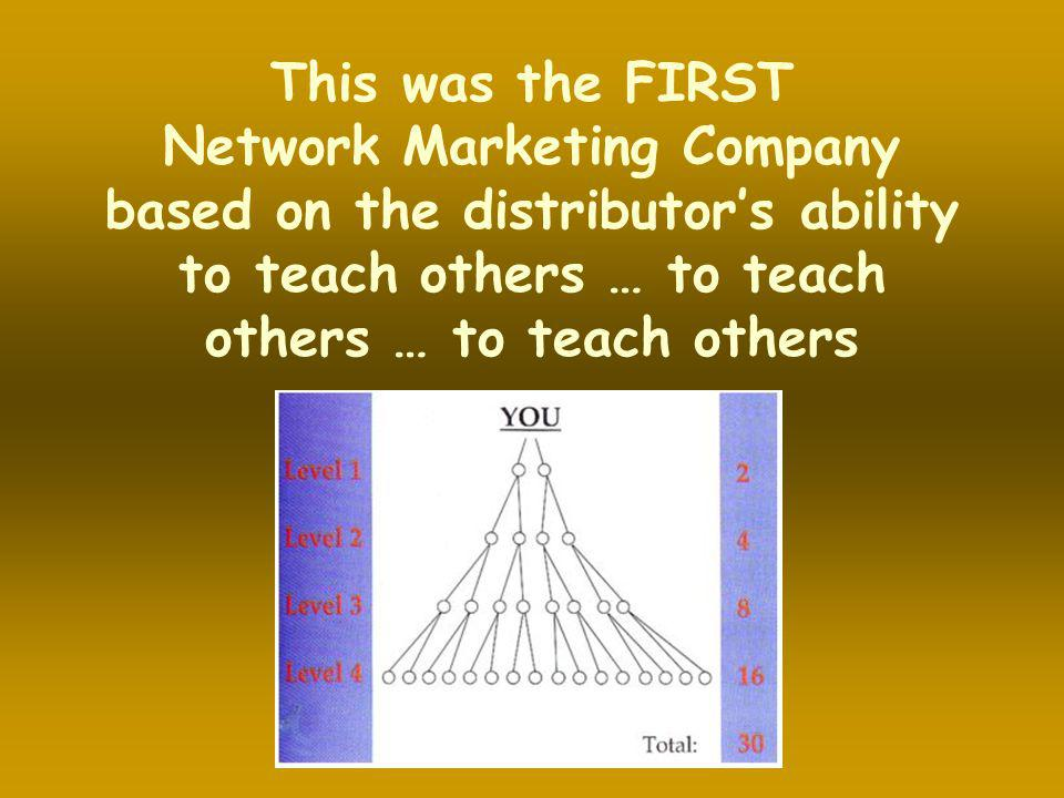 This was the FIRST Network Marketing Company based on the distributor's ability to teach others … to teach others … to teach others.