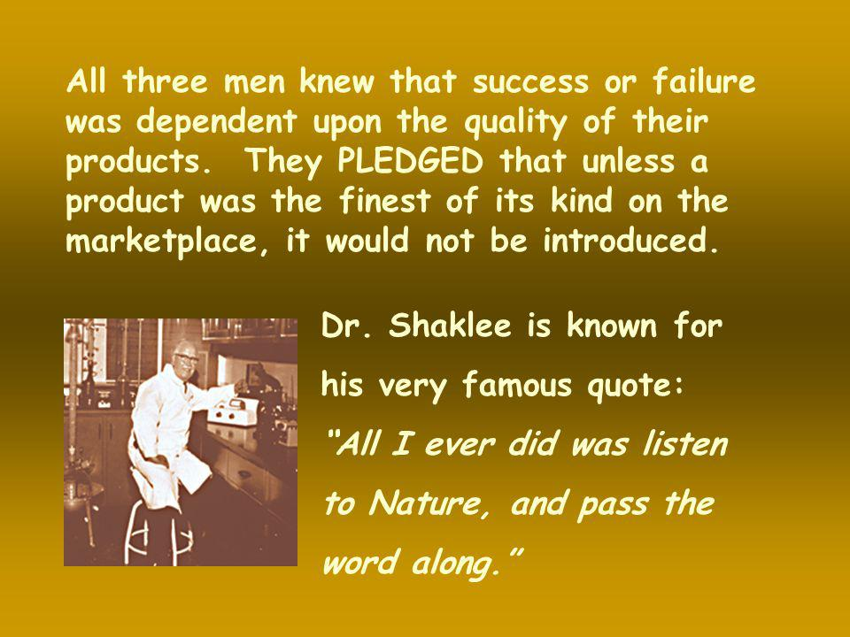 All three men knew that success or failure was dependent upon the quality of their products. They PLEDGED that unless a product was the finest of its kind on the marketplace, it would not be introduced.