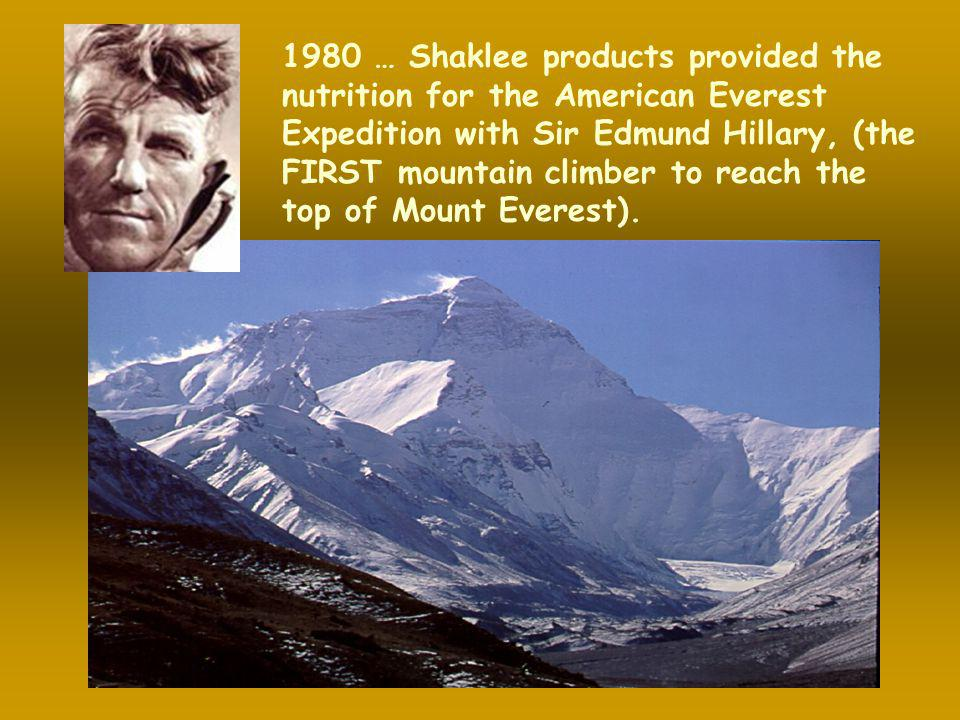 1980 … Shaklee products provided the nutrition for the American Everest Expedition with Sir Edmund Hillary, (the FIRST mountain climber to reach the top of Mount Everest).