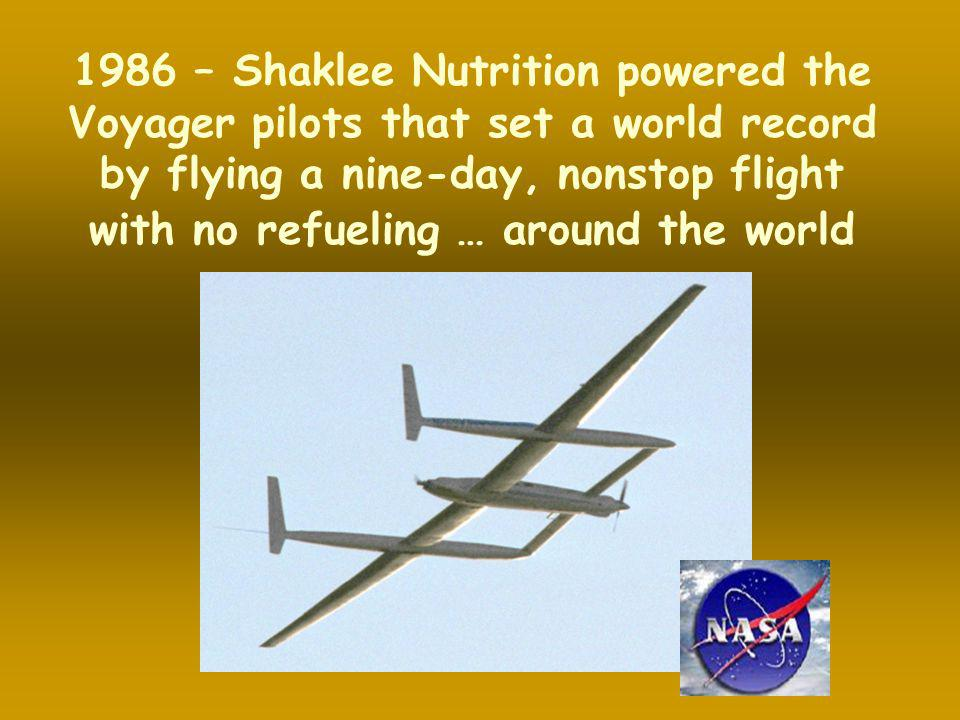1986 – Shaklee Nutrition powered the Voyager pilots that set a world record by flying a nine-day, nonstop flight with no refueling … around the world