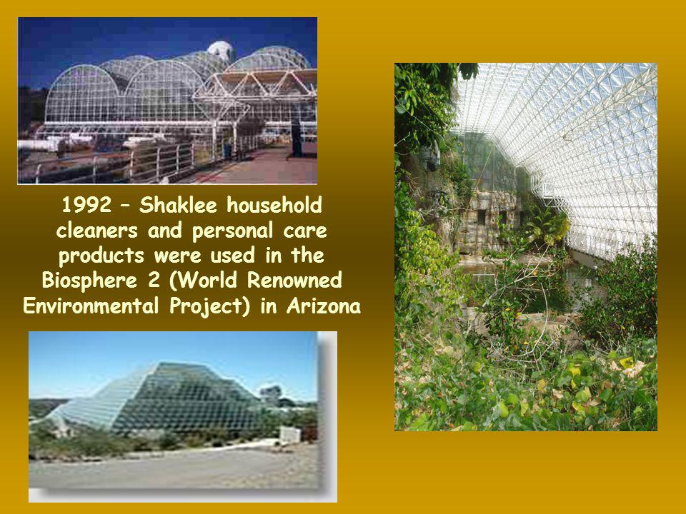 1992 – Shaklee household cleaners and personal care products were used in the Biosphere 2 (World Renowned Environmental Project) in Arizona