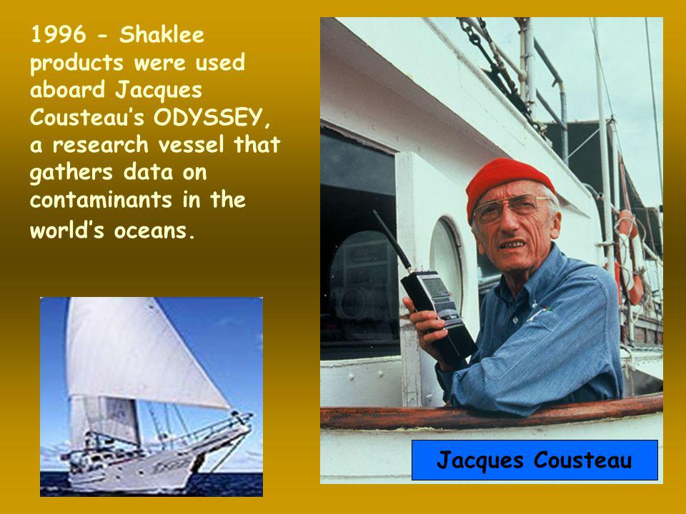 1996 - Shaklee products were used aboard Jacques Cousteau's ODYSSEY, a research vessel that gathers data on contaminants in the world's oceans.