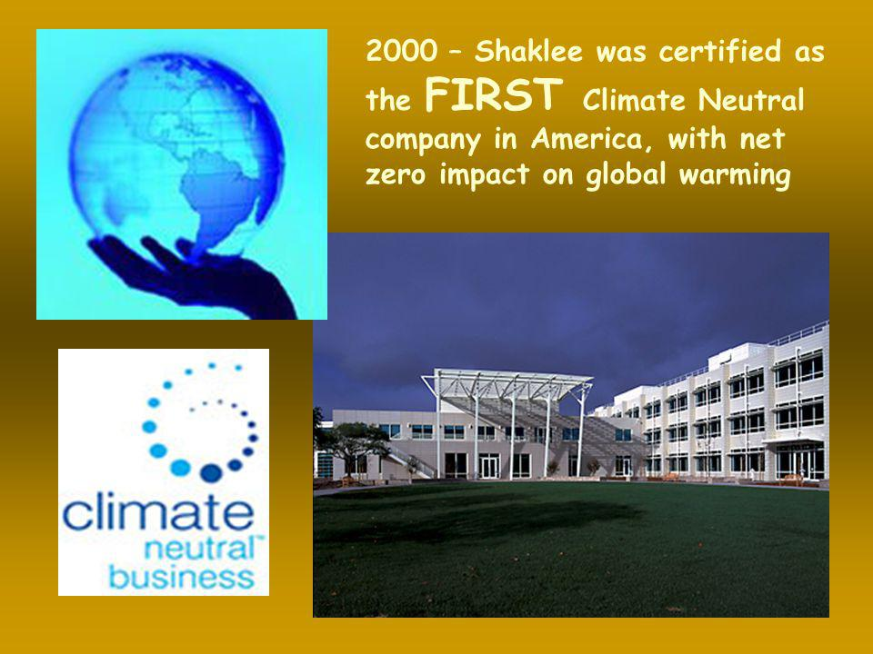 2000 – Shaklee was certified as the FIRST Climate Neutral company in America, with net zero impact on global warming