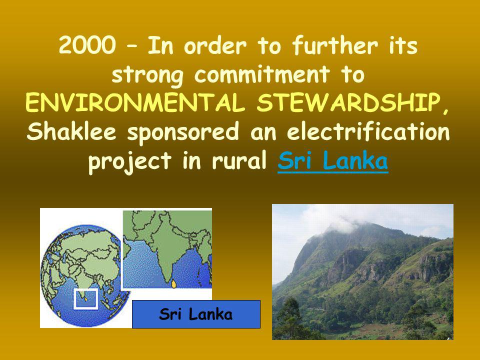 2000 – In order to further its strong commitment to ENVIRONMENTAL STEWARDSHIP, Shaklee sponsored an electrification project in rural Sri Lanka
