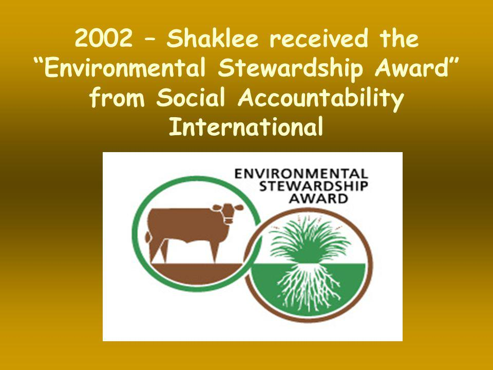 2002 – Shaklee received the Environmental Stewardship Award from Social Accountability International